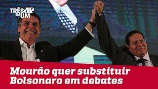 Mourão quer substituir Bolsonaro em debates