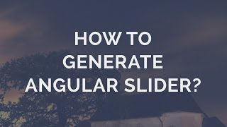 How to generate an Angular Slider? thumbnail