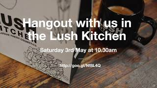 LUSH presents: #LushKitchen Google+ Hangout Thumbnail