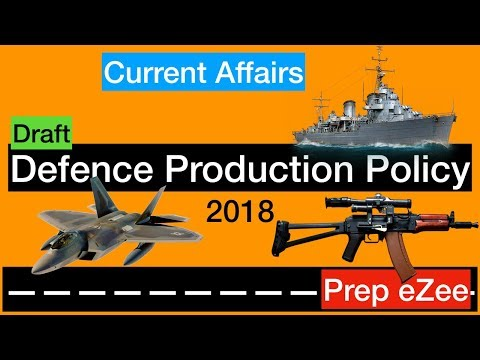 Draft Defence Production Policy 2018 - Vision, Aim, Features, Issues