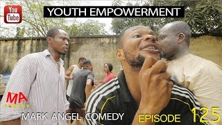 YOUTH EMPOWERMENT Mark Angel Comedy Episode 125