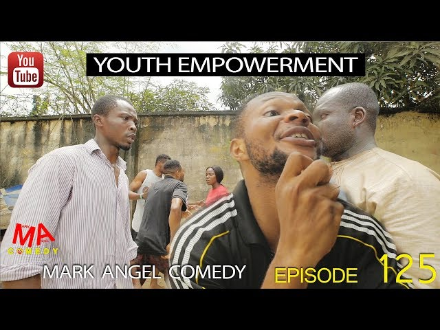 YOUTH EMPOWERMENT (Mark Angel Comedy) (Episode 125)