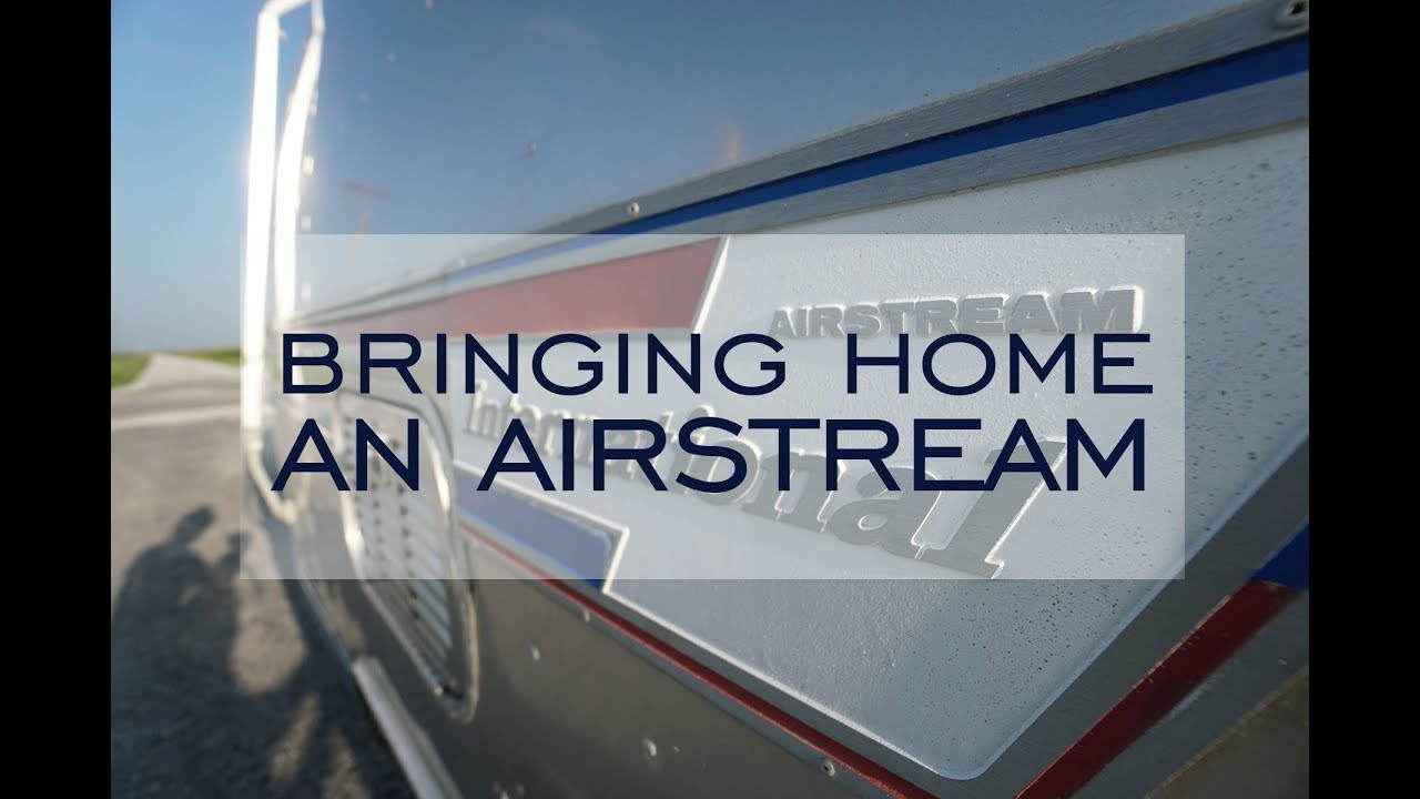 Bringing Home Your Airstream - YouTube
