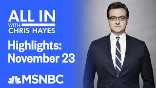 Watch All In With Chris Hayes Highlights: November 23 | MSNBC
