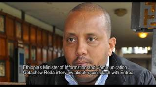 Minister of the Ethiopian Govt Communication Affairs Getachew Reda on recent clash with Eritrea