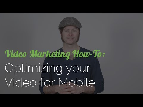 Video Marketing How-To: Optimizing Your Video For Mobile