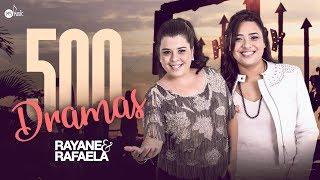 Rayane & Rafaela - 500 Dramas