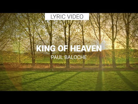 Paul Baloche - King Of Heaven - Images and Lyrics