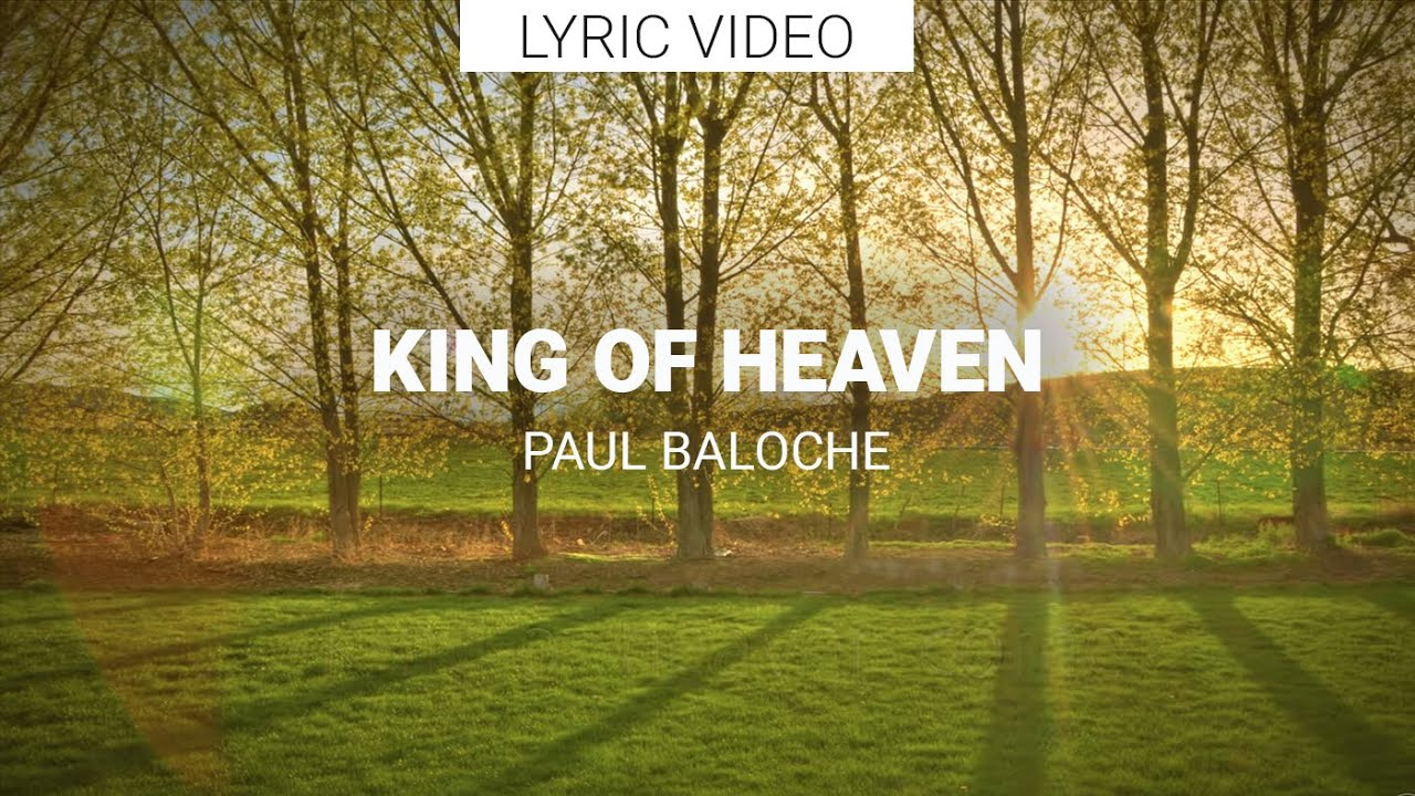 paul-baloche-king-of-heaven-images-and-lyrics-leadworshipdotcom