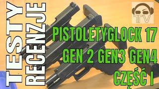 Pistolety GLOCK 17 Gen.2 Gen.3 i Gen.4 - Porównanie - Część 1
