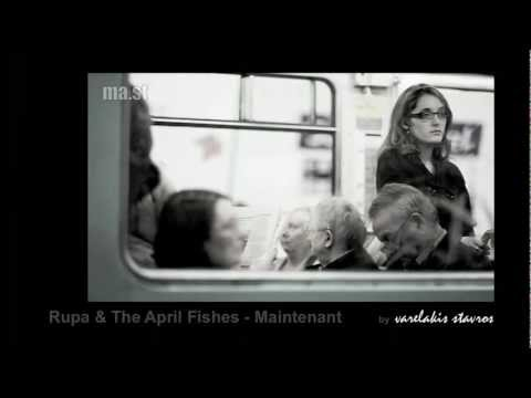 Rupa & The April Fishes - Maintenant        By Varelakis Stavros.mov