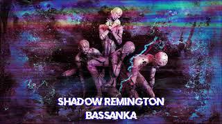 Shadow Remington - Bassanka