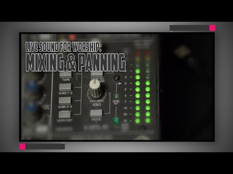 Sound Reinforcement (5 of 6):  Mixing & Panning