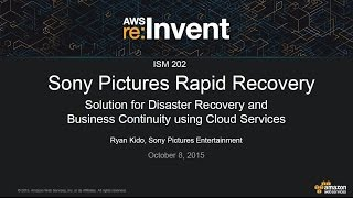 AWS re:Invent 2015   (ISM202) Sony Pictures' Rapid Recovery Solution for Disaster Recovery¿