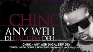 Chino - Anyweh Di Gal Dem Deh [Bad Gal Riddim] April 2013