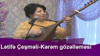 Lətifə Çeşməli--Kərəm Gözəlləməsi ilə Könül Körpümüzdə
