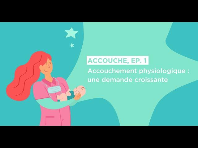 Episode 1 - Accouchement physiologique \: une demande croissante