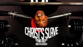 "Christ's Slave ""I'ma Rep"" Shot By @GeekdTV"