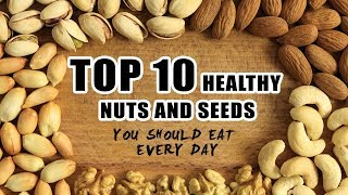 Top 10 Healthy Nuts and Seeds You Should Eat Every Day