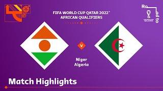 Niger v Algeria | FIFA World Cup Qatar 2022 Qualifier | Match Highlights