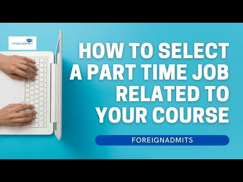 How to select a part time job related to your course   ForeignAdmits