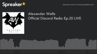 Official Discord Radio Ep.20 LIVE (part 4 of 5)