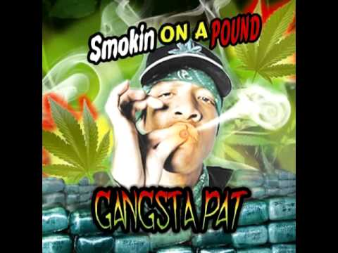 "Gangsta Pat ""Smokin on a Pound"" 2012"