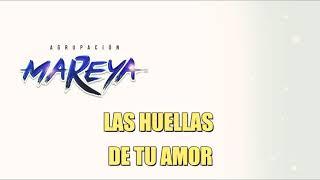 Agrupación Mareya - Las Huellas de tu Amor - LETRA