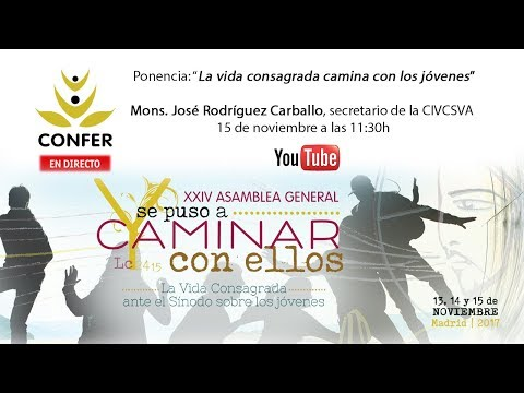 XXIV Asamblea General CONFER 2017. Ponencia: Mons. José Rodríguez Carballo. Secretario de CIVCSVA