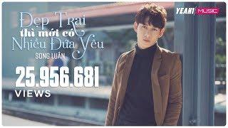 dep trai thi moi co nhieu dua yeu  song luan  yeah1 superstar  official mv