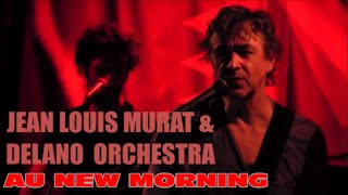 JEAN LOUIS MURAT & DELANO ORCHESTRA  THE BEST LIVE IN PARIS AU NEW MORNING PARIS LE 24 NOVEMBRE 2014