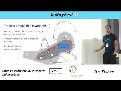 GoWayFest 2017 - Will Sewell & Jim Fisher - Golang's Realtime GC in Theory and Practice