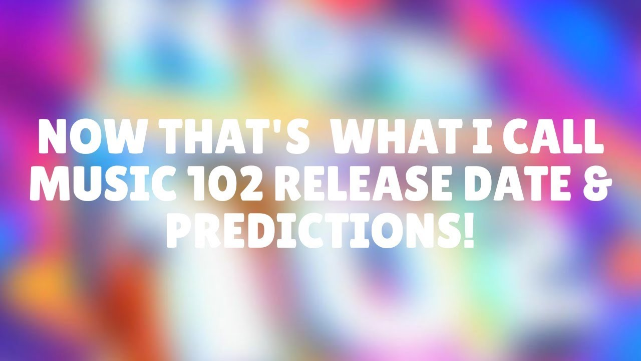 Now That S What I Call Music 102 Release Date Predictions Youtube