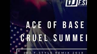 Ace of Base - Cruel Summer (Dj F.Style  Radio Remix 2018) New !!