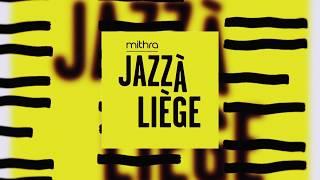 Mithra JAZZ A LIEGE 2018