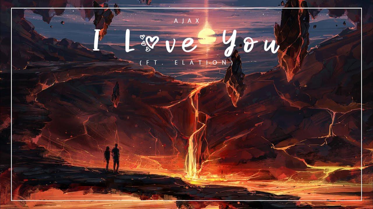 Ajax - I Love You (ft. Elation)