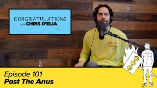 Congratulations Podcast w/ Chris D'Elia | EP101 - Past the Anus