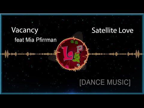 Satellite Love - Vacancy feat. Mia Pfirrman [Dance music]