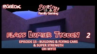 SFG - Roblox - Lumber Tycoon 2 - EP15 - Building and Flying Cars and Super Strength Oh MY!!!