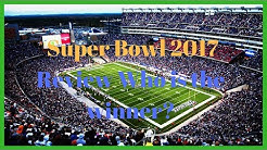 ➤ Super Bowl 2017 Review Who is the winner? HD (highlights)
