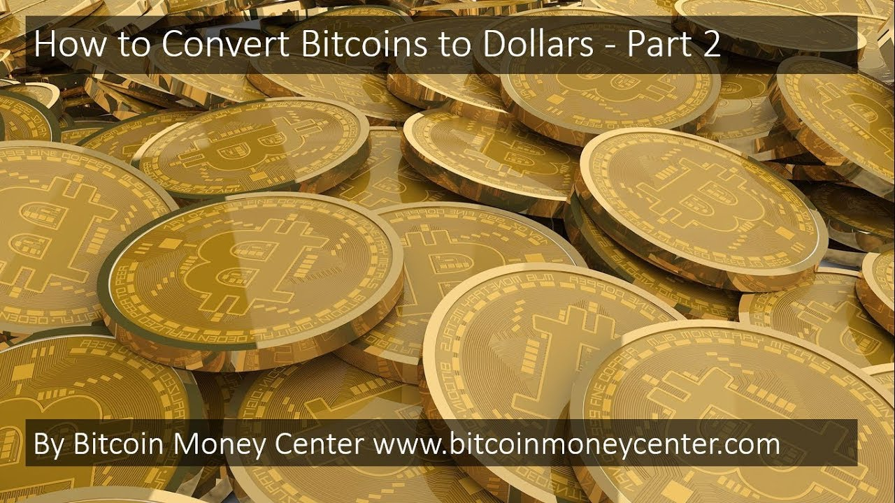 Bitcoin Money How To Convert Bitcoins Dollars Part 2