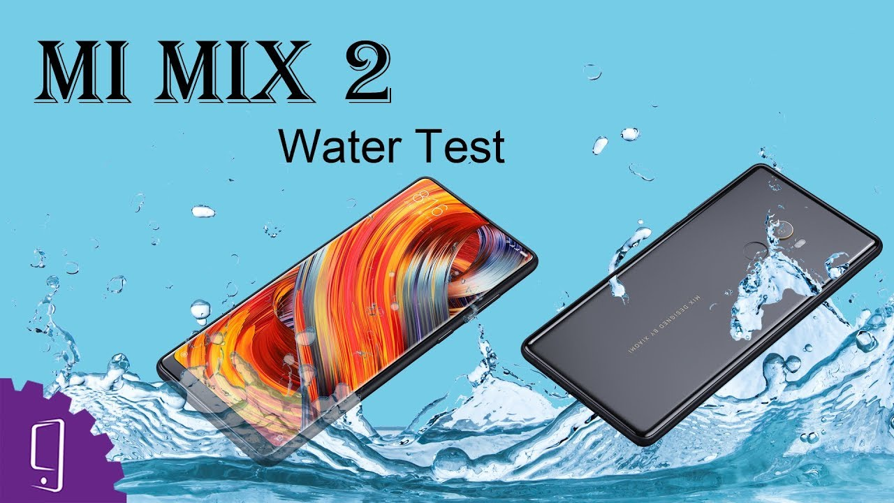 the best attitude 1351c d3212 Mi Mix 2 Water Tests