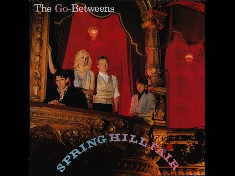 The Go-Betweens – Spring Hill Fair (1984)
