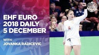 Women's EHF EURO Daily - Day 7, with Jovanka Radicevic   Women's EHF EURO 2018