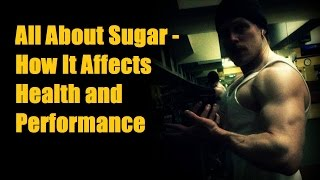 All About Sugar - How It Affects Health and Performance