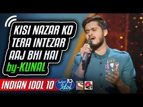 Kisi Nazar Ko Tera Intezar Aaj Bhi Hai - Kunal - Indian Idol 10 - Salman Ali - 4 November 2018