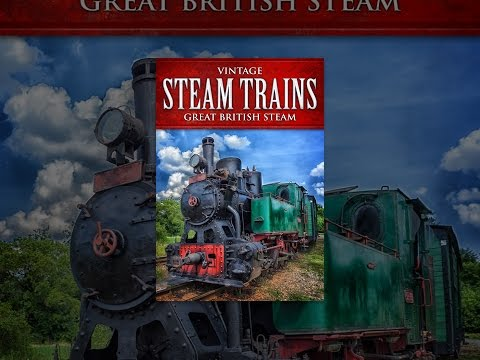 Vintage Steam Trains: Great British Steam