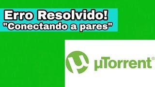 ERRO CONECTANDO A PARES CORRIGIDO! (UTORRENT)