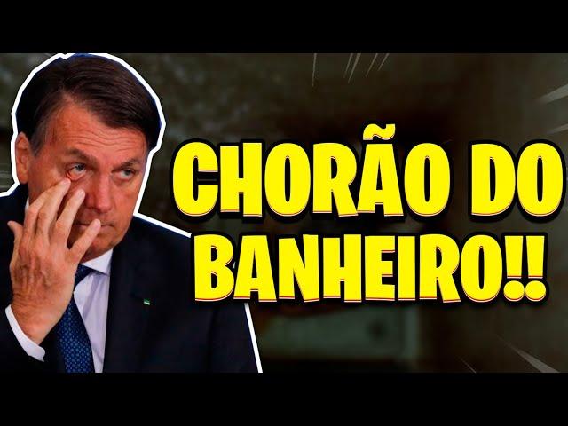 BOLSONARO O CHORÃO DO BANHEIRO