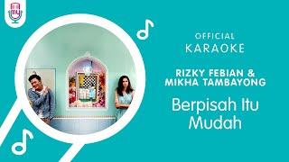 Rizky Febian & Mikha Tambayong – Berpisah Itu Mudah (Official Karaoke Version)